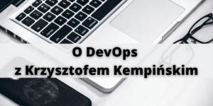 O DevOps z Krzysztofem Kępińskim